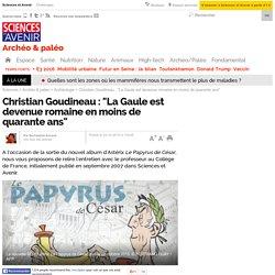 """Christian Goudineau : """"La Gaule est devenue romaine en moins de quarante ans"""""""