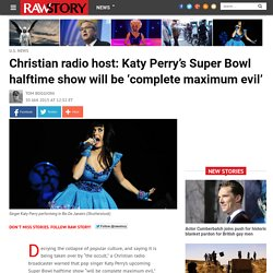 Christian radio host: Katy Perry's Super Bowl halftime show will be 'complete maximum evil'