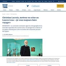Christian Lacroix, metteur en scène au Louvre-Lens: «Je veux toujours faire voyager»