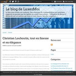 Christian Louboutin, tout en finesse et en élégance - Le blog de LuxezMoi