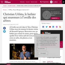 Christian Urbita, le luthier qui murmure à l'oreille des arbres