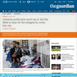 Christian politicians won't say it, but the Bible is clear: let the refugees in, every last one