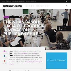 Christian Bason: hacia co-producir innovación pública en Chile - Diseño Público