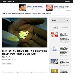 Christian Drug Rehab Centers Help You Find Your Faith Again