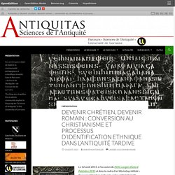 Devenir chrétien, devenir romain : conversion au christianisme et processus d'identification ethnique dans l'Antiquité tardive