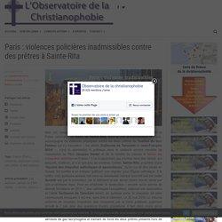 Paris : violences policières inadmissibles contre des prêtres à Sainte-Rita - L'observatoire de la ChristianophobieL'observatoire de la Christianophobie