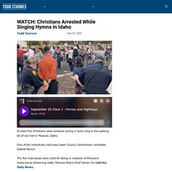 WATCH: Christians Arrested While Singing Hymns in Idaho