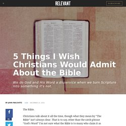 5 Things I Wish Christians Would Admit About the Bible