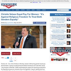 "Christie Vetoes Equal Pay For Women: ""It's Against Religious Freedom To Treat Both Genders Equally"" - Newslo"