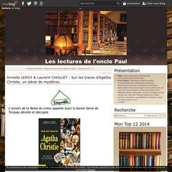 Armelle LEROY & Laurent CHOLLET : Sur les traces d'Agatha Christie, un siècle de mystères. - Les Lectures de l'Oncle Paul