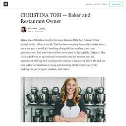 CHRISTINA TOSI — Baker and Restaurant Owner