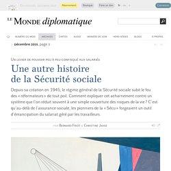 Une autre histoire de la Sécurité sociale, par Bernard Friot & Christine Jakse (Le Monde diplomatique, décembre 2015)
