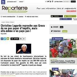 Christine Lagarde reproche aux Grecs de ne pas payer d'impôts, mais elle-même n'en paye pas!