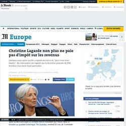 Christine Lagarde non plus ne paie pas d'impôt sur les revenus