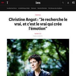 """Christine Angot : """"Je recherche le vrai, et c'est le vrai qui crée l'émotion"""""""