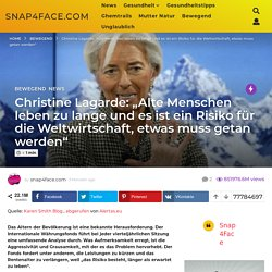 """Christine Lagarde: """"Alte Menschen leben zu lange und es ist ein Risiko für die Weltwirtschaft, etwas muss getan werden"""" - snap4face.com"""