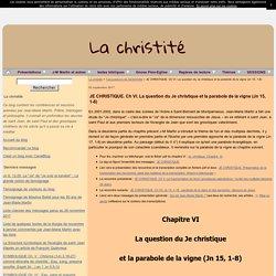 JE CHRISTIQUE. Ch VI. La question du Je christique et la parabole de la vigne (Jn 15, 1-8) - La christité