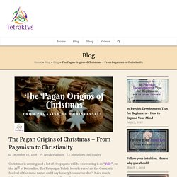 The Pagan Origins of Christmas - From Paganism to Christianity