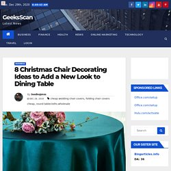 8 Christmas Chair Decorating Ideas to Add a New Look to Dining Table