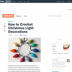 How to Crochet Christmas Light Decorations – Tuts+ Tutorials