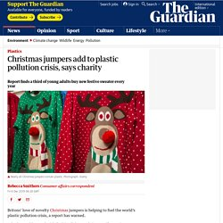 Christmas jumpers add to plastic pollution crisis, says charity