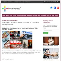 20 Unique Christmas Hacks You Need To Know This Holiday SeasonPositiveMed