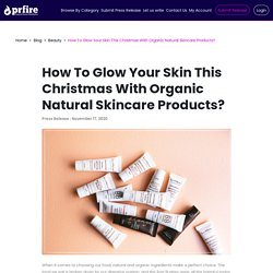 How To Glow Your Skin This Christmas With Organic Natural Skincare Products?