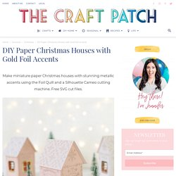 DIY Paper Christmas Houses with Gold Foil Accents - thecraftpatchblog.com