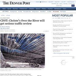 CDOT: Christo's Over the River will get serious traffic review