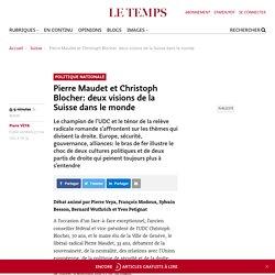 Pierre Maudet et Christoph Blocher: deux visions de la Suisse dans le monde - Le Temps