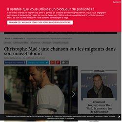 Christophe Maé : une chanson sur les migrants dans son nouvel album