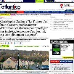 """Christophe Guilluy : """"La France d'en haut s'est structurée autour d'Emmanuel Macron pour protéger ses intérêts, le monde d'en bas, lui, est complètement dispersé"""""""