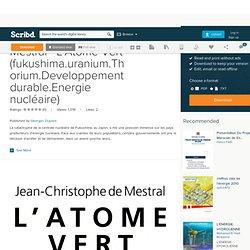 PDF - Jean-Christophe de Mestral - L'Atome Vert (fukushima.uranium.Thorium.Developpement durable.Energie nucléaire)