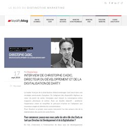 Interview de Christophe Cadic, directeur de la digitalisation de Darty