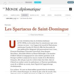 Les Spartacus de Saint-Domingue, par Christophe Wargny (Le Monde diplomatique, juin 2015)