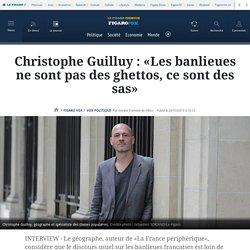 Christophe Guilluy: «Les banlieues ne sont pas des ghettos, ce sont des sas»