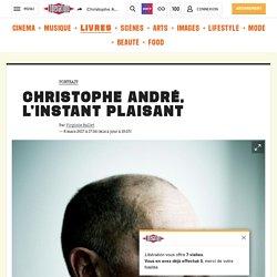 Christophe André, l'instant plaisant