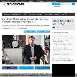 Christophe Marée (Adobe France): «Le marketing de masse est aujourd'hui obsolète»
