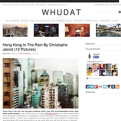 Hong Kong In The Rain By Christophe Jacrot (12 Pictures) > Film-/ Fotokunst > Christophe Jacrot, france, hong kong, New York, paris, skyline
