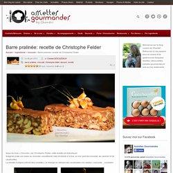 Recette de CHRISTOPHE FELDER - Barre pralinée au chocolat