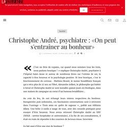 Christophe André, psychiatre : «On peut s'entraîner au bonheur» - La Parisienne