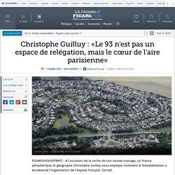 Christophe Guilluy : «Le 93 n'est pas un espace de relégation, mais le cœur de l'aire parisienne»