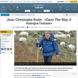 Jean-Christophe Rufin: «Dans The Way, il manque l'extase»