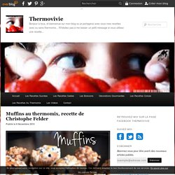 Muffins au thermomix, recette de Christophe Felder - Thermovivie