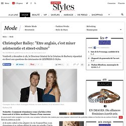"Christopher Bailey, Burberry: ""Etre anglais, c'est mixer aristocratie et street-culture"""