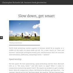 Slow down, get smart
