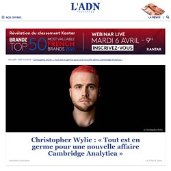 Christopher Wylie : interview du lanceur d'alerte de Cambridge Analytica