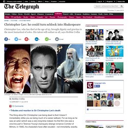 Christopher Lee: he could turn schlock into Shakespeare
