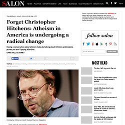 Forget Christopher Hitchens: Atheism in America is undergoing a radical change