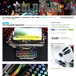The Chromatic Typewriter | Colossal - StumbleUpon